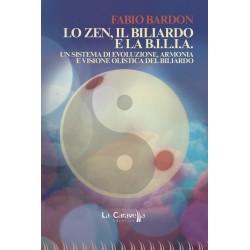 Lo zen, il biliardo e la b.i.l.i.a. - Un sistema di evoluzione, armonia e visione olistica del biliardo